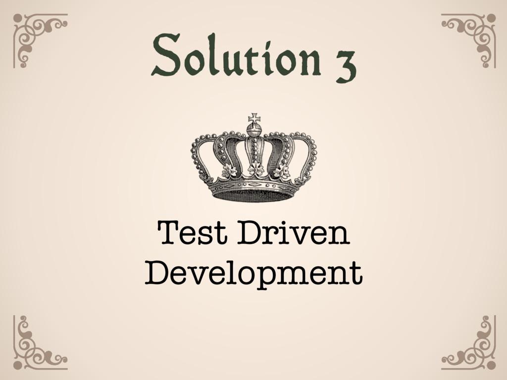 Solution 3 Test Driven Development