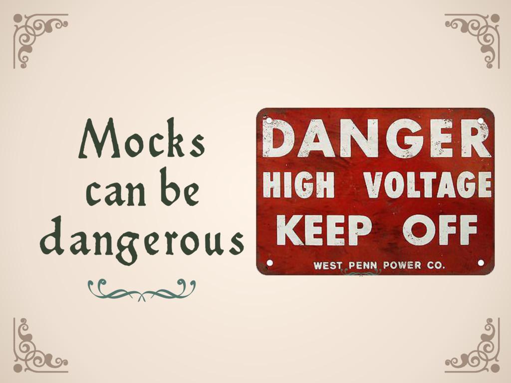 Mocks can be dangerous