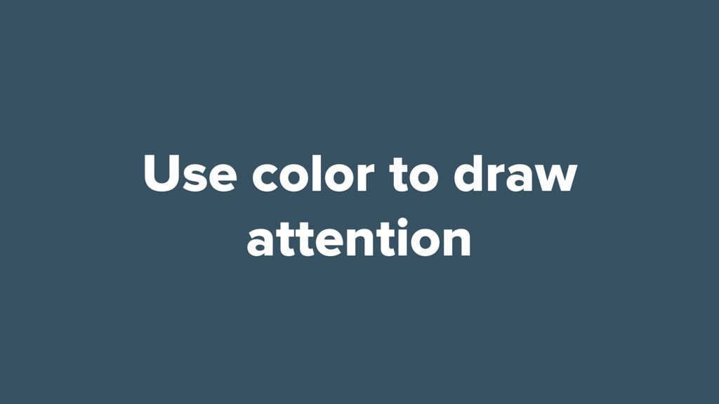 Use color to draw attention