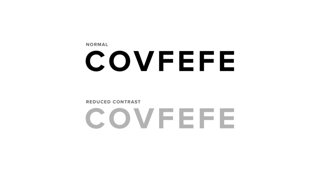 COVFEFE NORMAL REDUCED CONTRAST COVFEFE