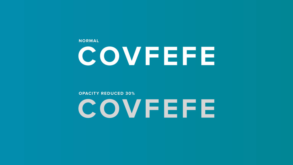 COVFEFE NORMAL OPACITY REDUCED 30% COVFEFE