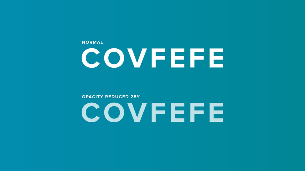 COVFEFE NORMAL OPACITY REDUCED 25% COVFEFE