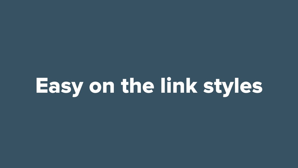 Easy on the link styles