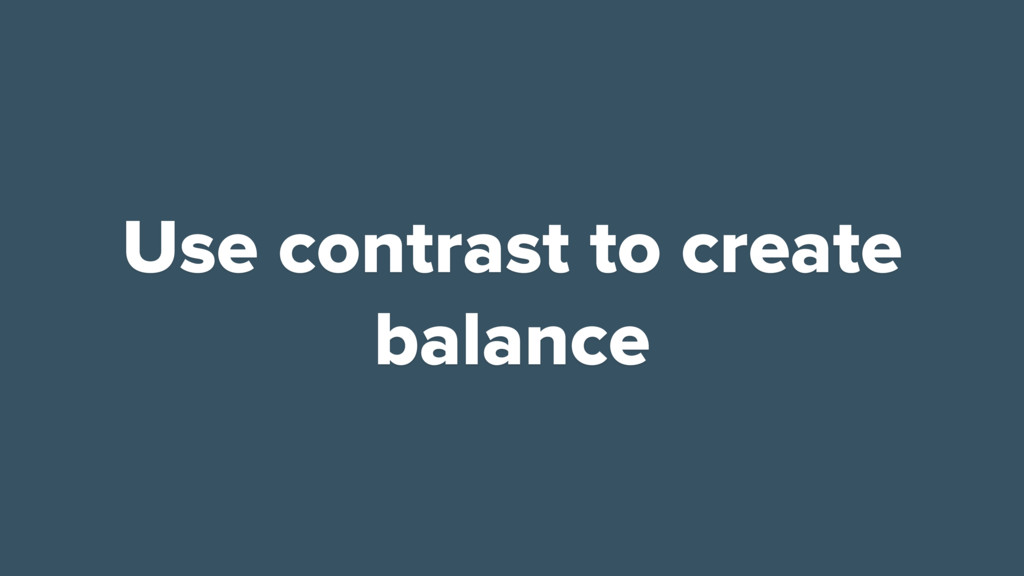 Use contrast to create balance