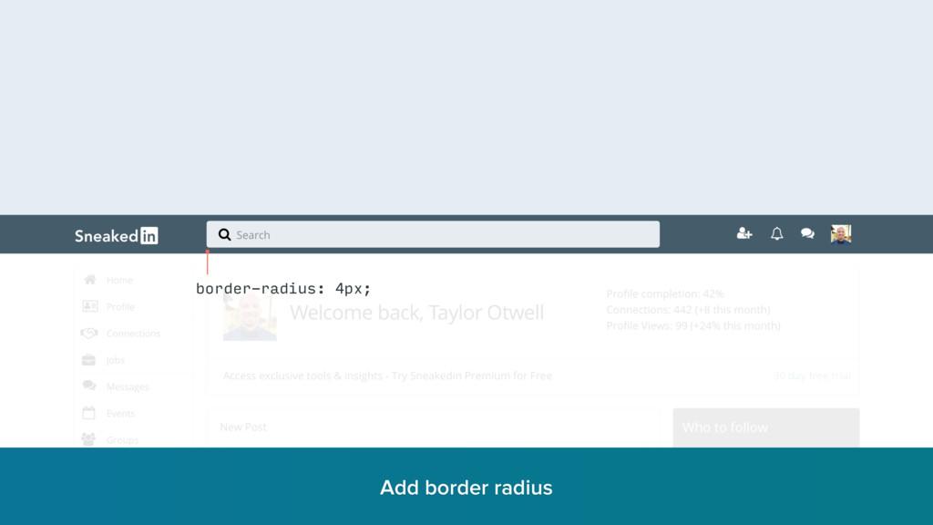 border-radius: 4px; Add border radius