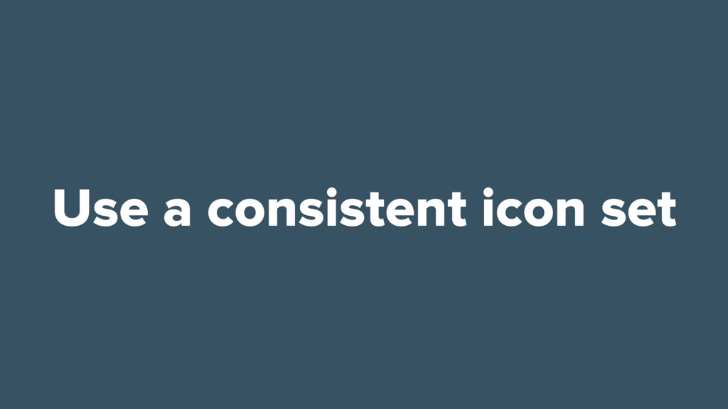 Use a consistent icon set
