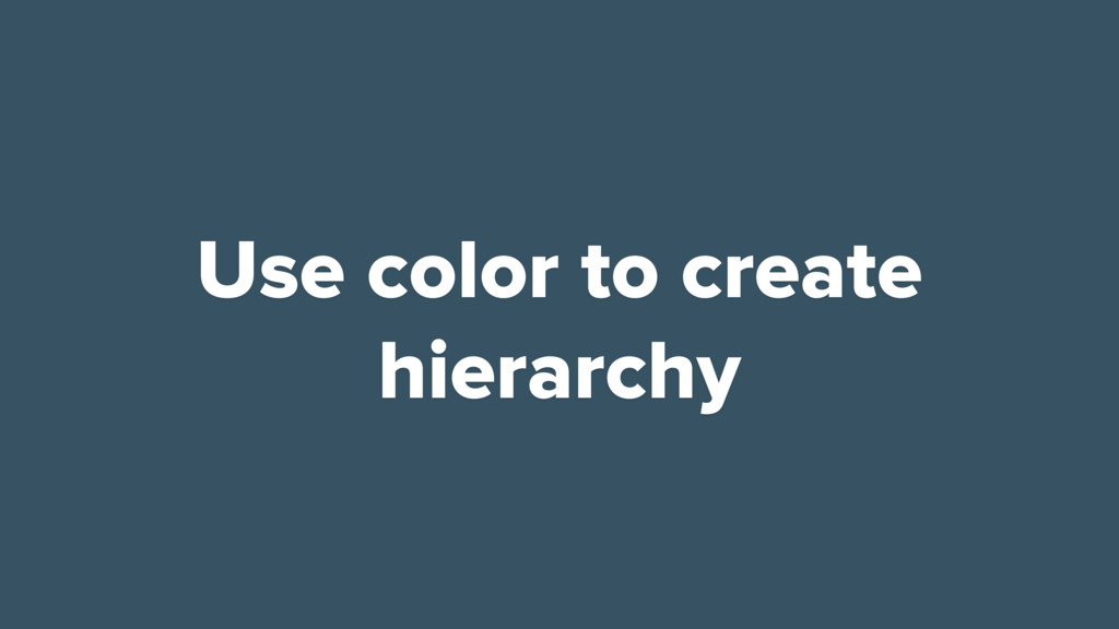 Use color to create hierarchy
