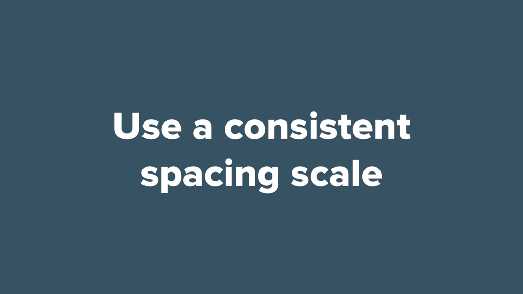 Use a consistent spacing scale
