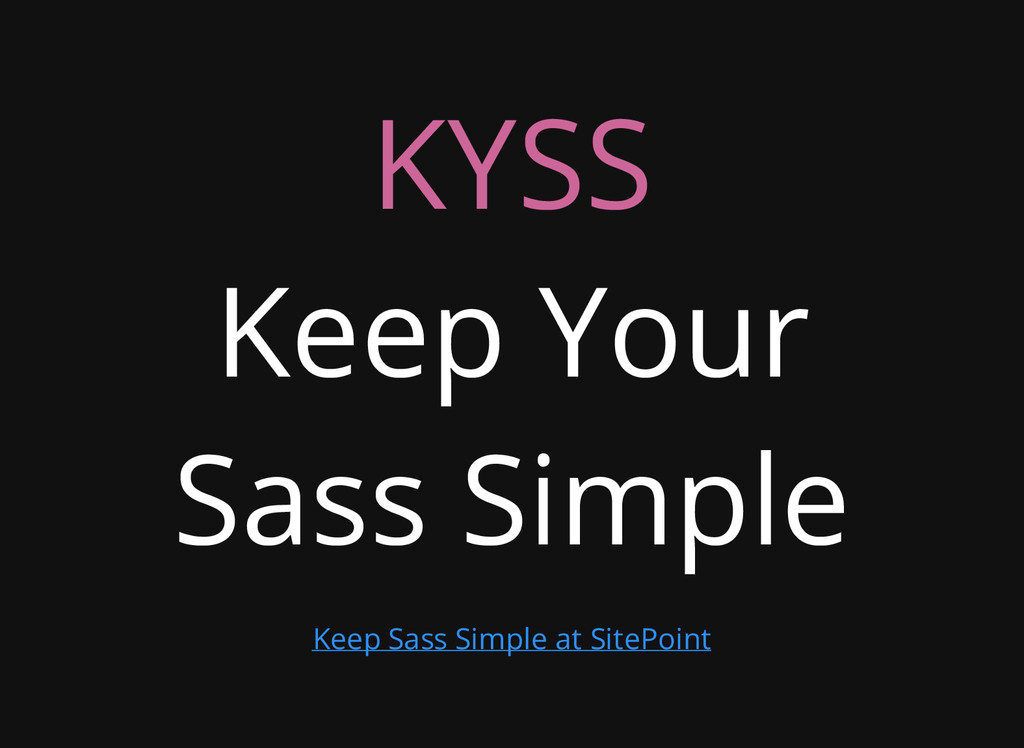 KYSS Keep Your Sass Simple Keep Sass Simple at ...