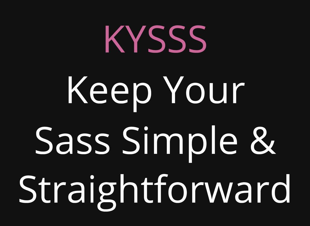 KYSSS Keep Your Sass Simple & Straightforward