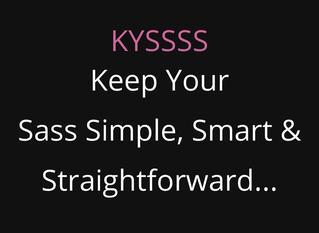 KYSSSS Keep Your Sass Simple, Smart & Straightf...