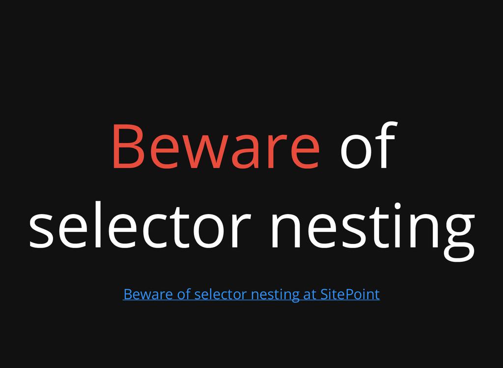 Beware of selector nesting Beware of selector n...