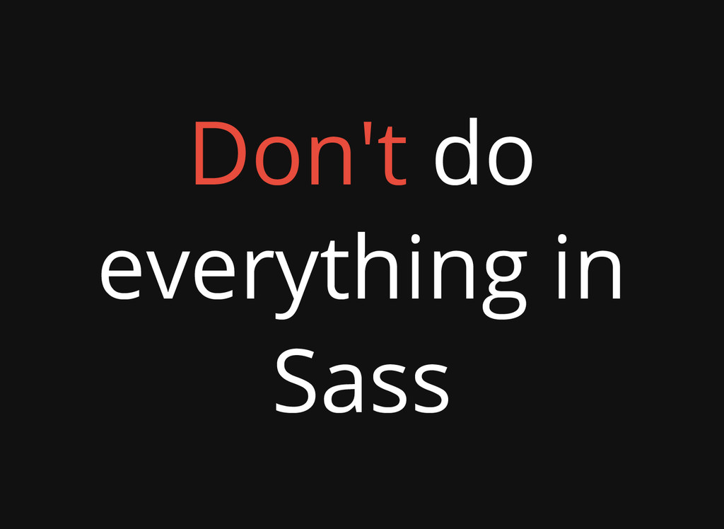Don't do everything in Sass