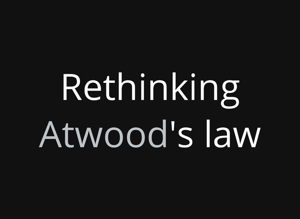 Rethinking Atwood's law
