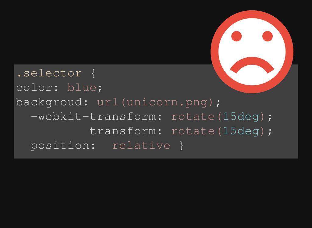 .selector { color: blue; backgroud: url(unicorn...