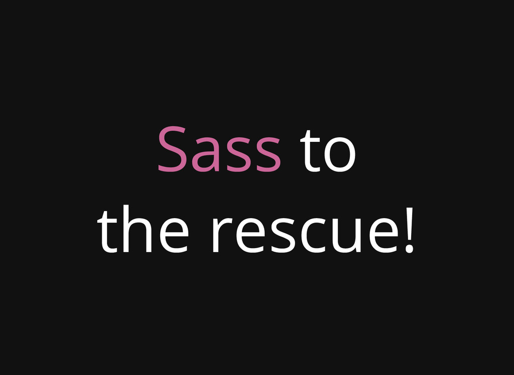 Sass to the rescue!