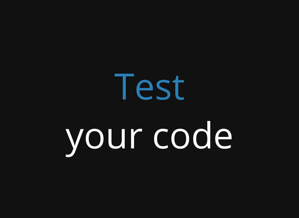 Test your code