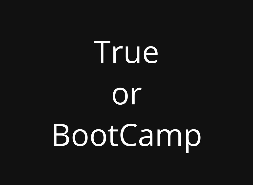 True or BootCamp