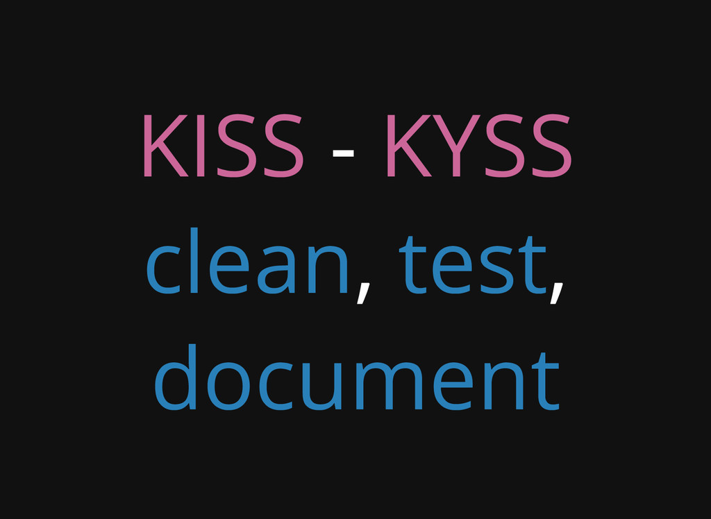KISS - KYSS clean, test, document