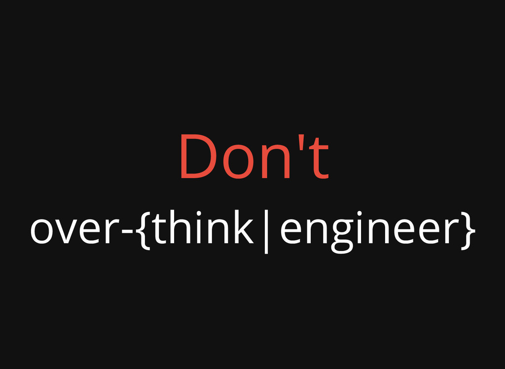 Don't over-{think|engineer}