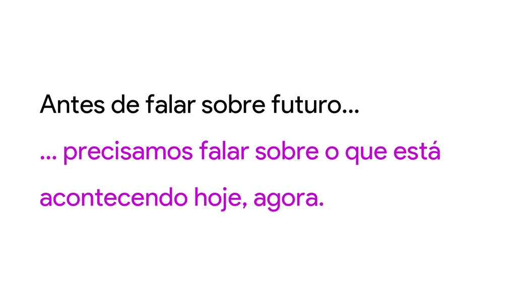 Antes de falar sobre futuro... ... precisamos f...