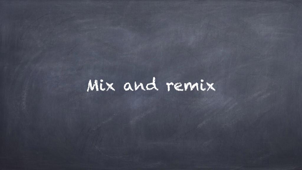 Mix and remix