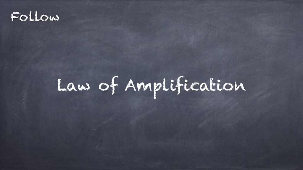 Law of Amplification Follow