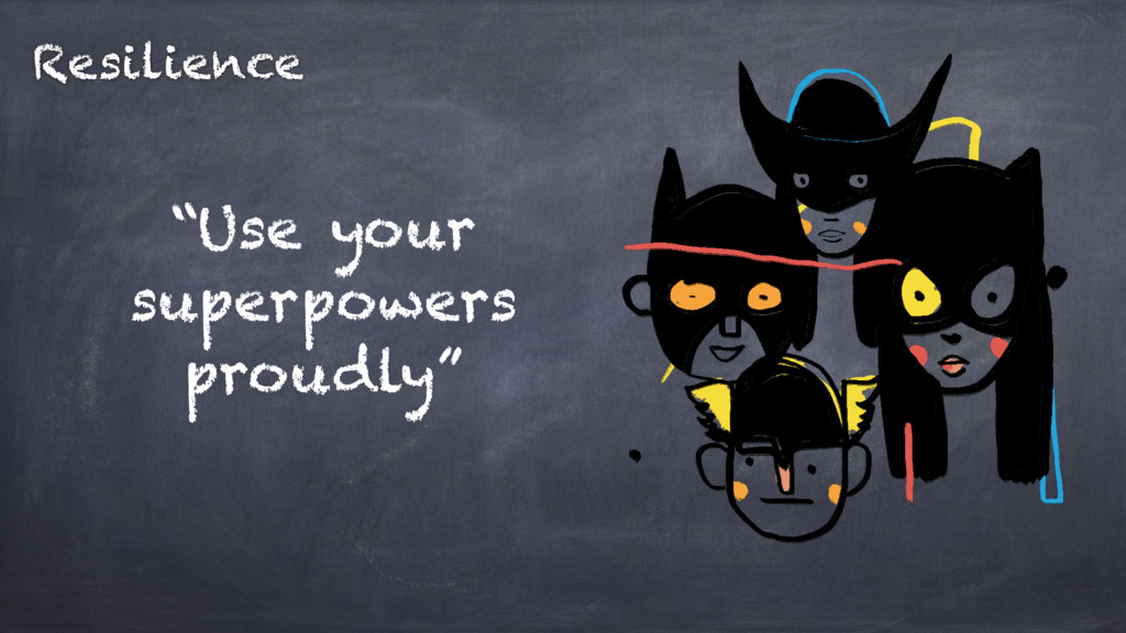 """""""Use your superpowers proudly"""" Resilience"""