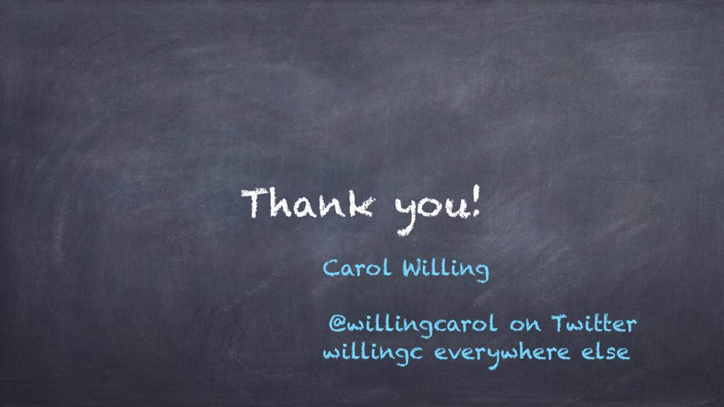 Thank you! Carol Willing @willingcarol on Twitt...