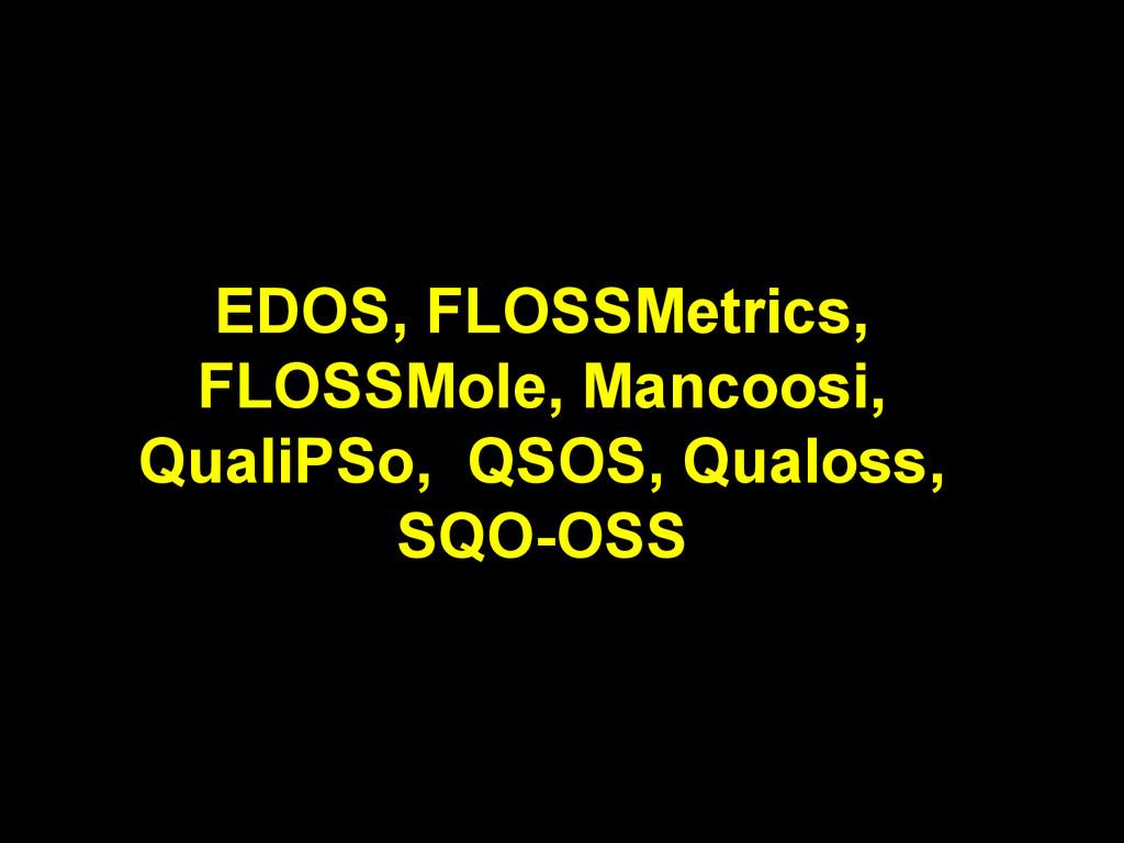 EDOS, FLOSSMetrics, FLOSSMole, Mancoosi, QualiP...
