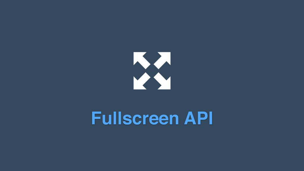 ! Fullscreen API