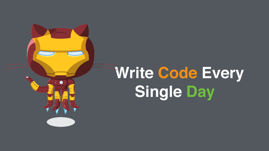 ! Write Code Every ! Single Day