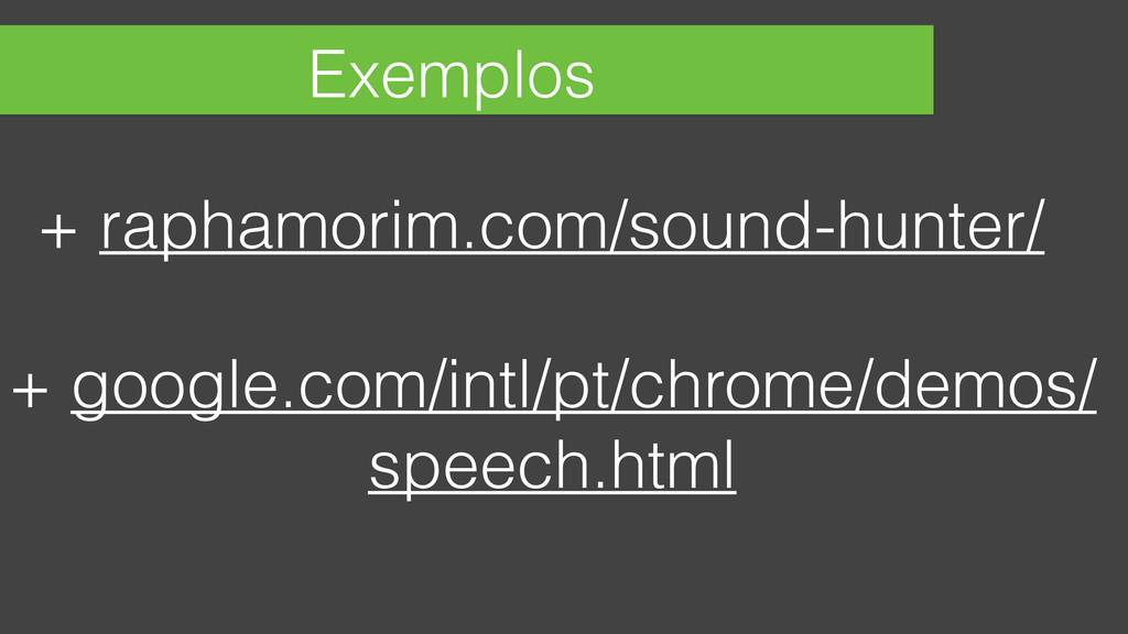 Exemplos + raphamorim.com/sound-hunter/ + googl...