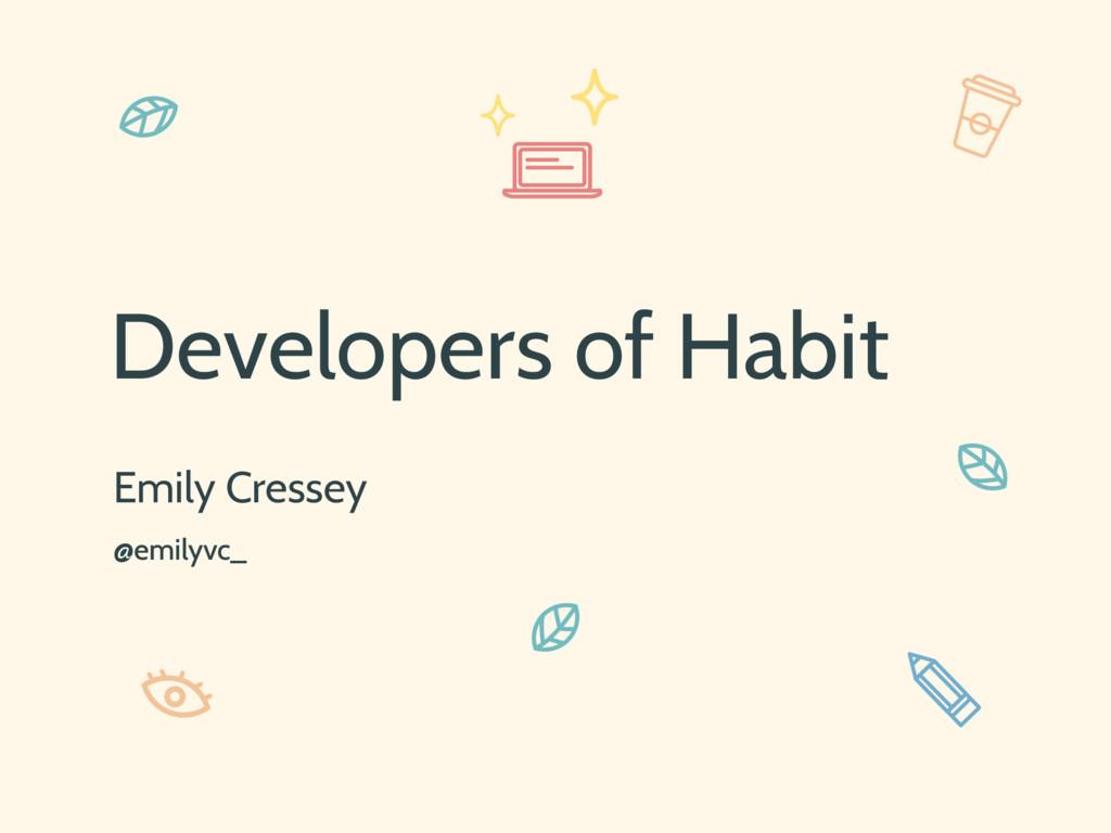 Developers of Habit Emily Cressey @emilyvc_