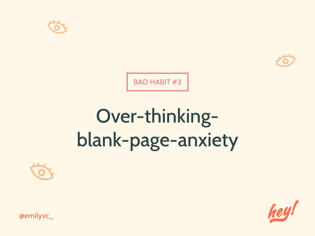 @emilyvc_ Over-thinking- blank-page-anxiety BAD...