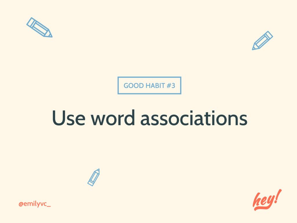 @emilyvc_ Use word associations GOOD HABIT #3