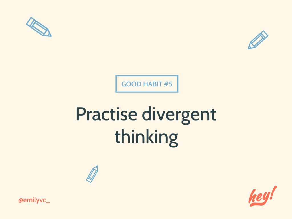 @emilyvc_ GOOD HABIT #5 Practise divergent thin...