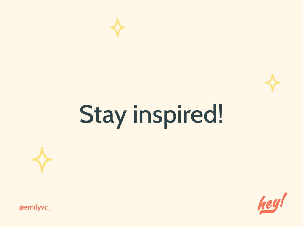 Stay inspired! @emilyvc_