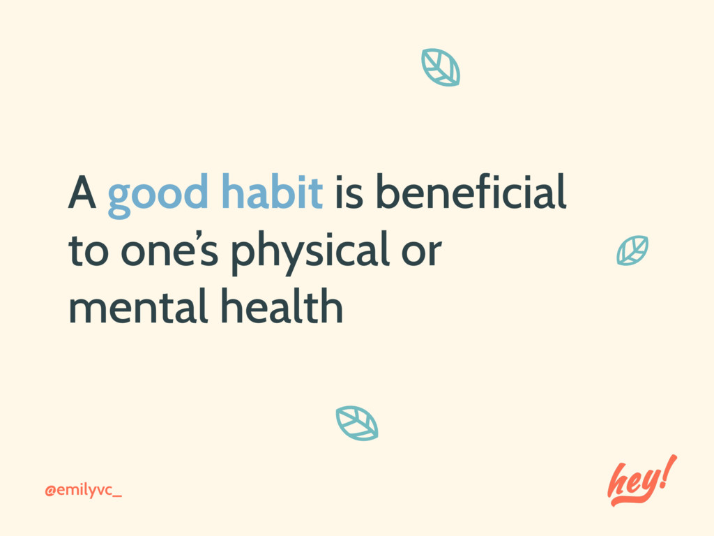 @emilyvc_ A good habit is beneficial to one's p...