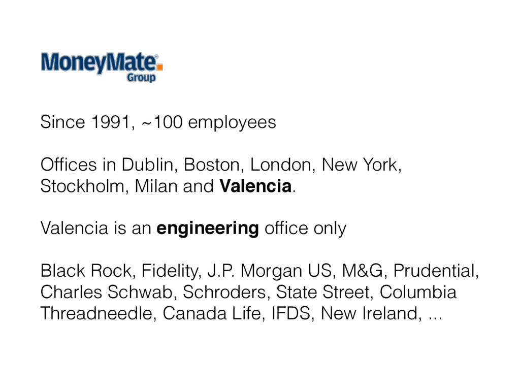 Since 1991, ~100 employees Offices in Dublin, Bo...