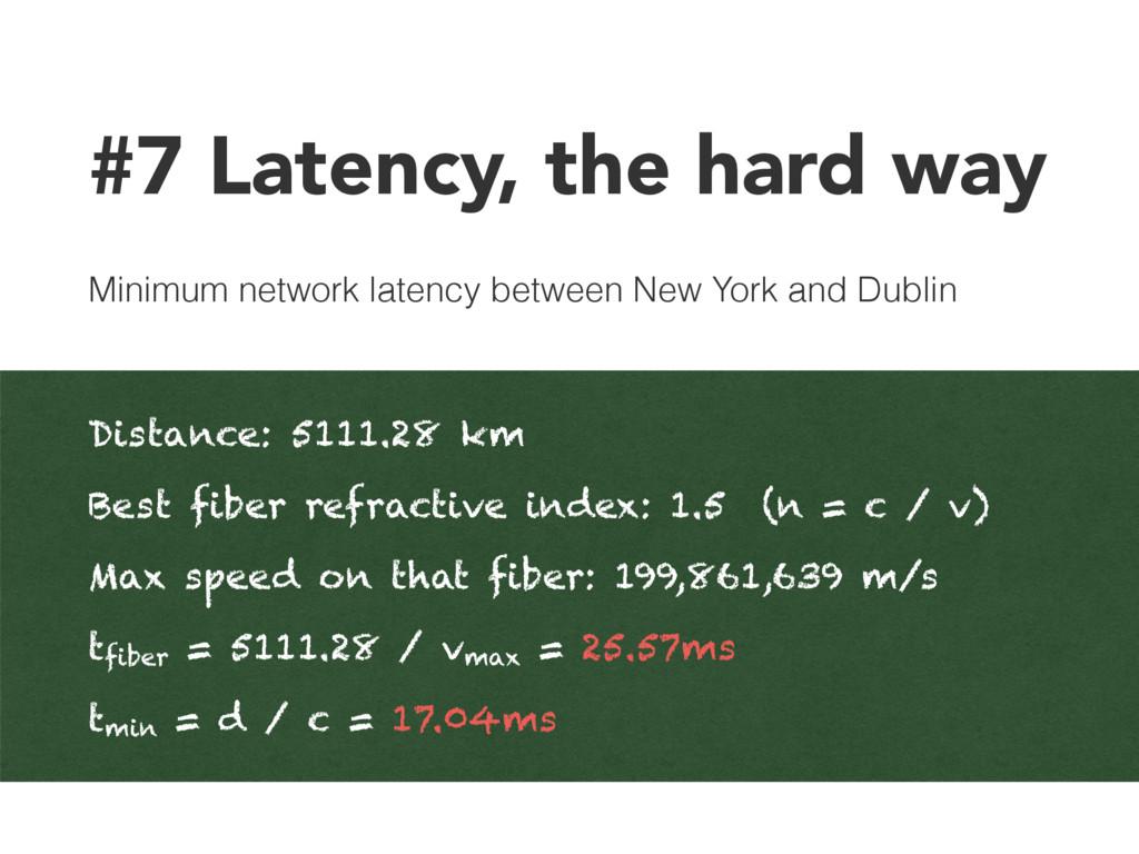 #7 Latency, the hard way Minimum network latenc...
