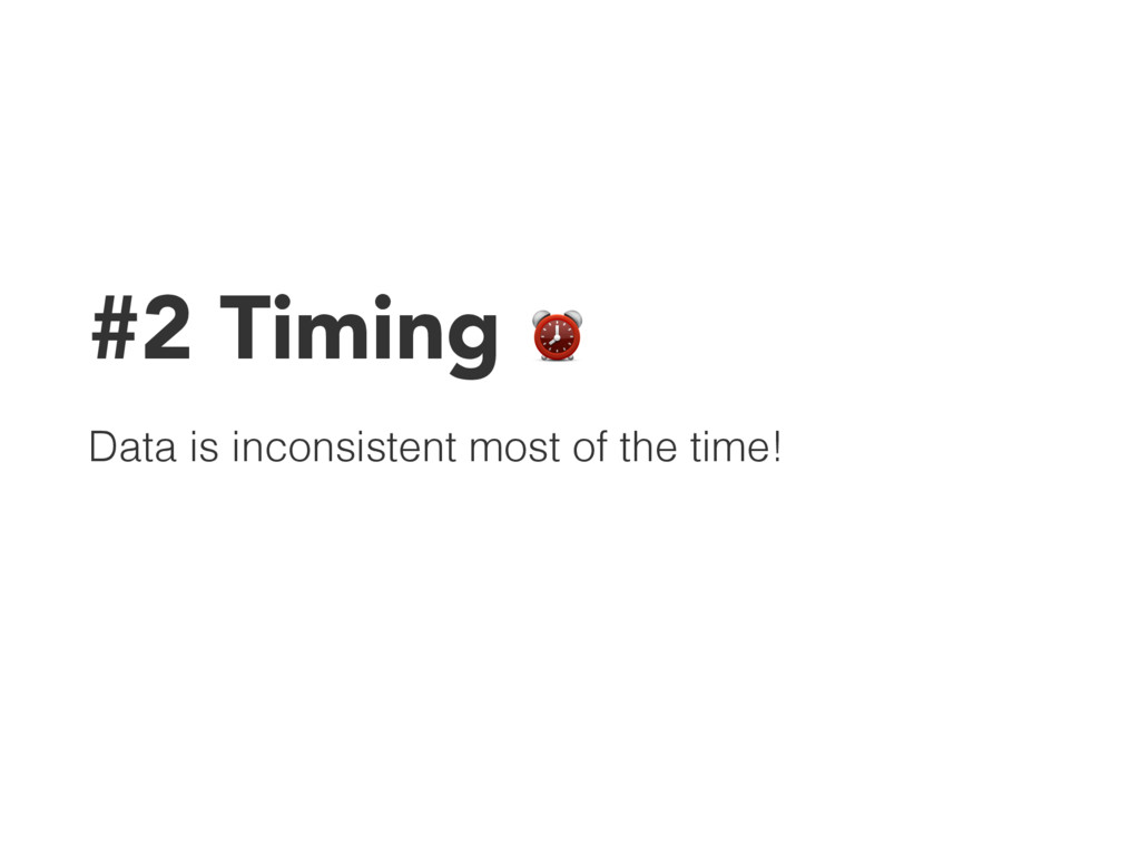 #2 Timing ⏰ Data is inconsistent most of the ti...