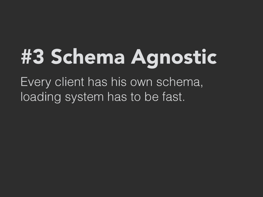 #3 Schema Agnostic Every client has his own sch...