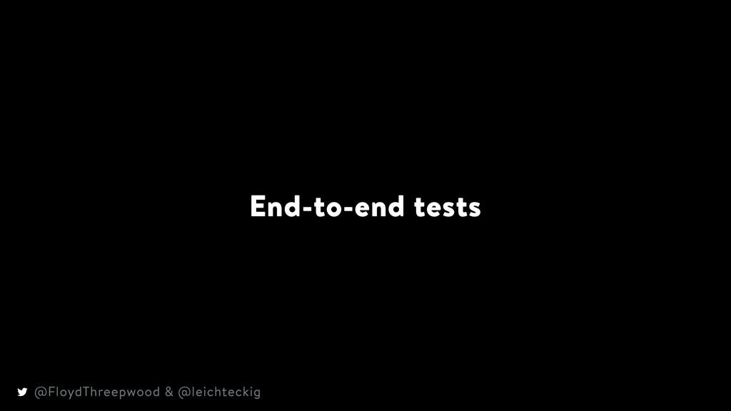 End-to-end tests @FloydThreepwood & @leichteckig