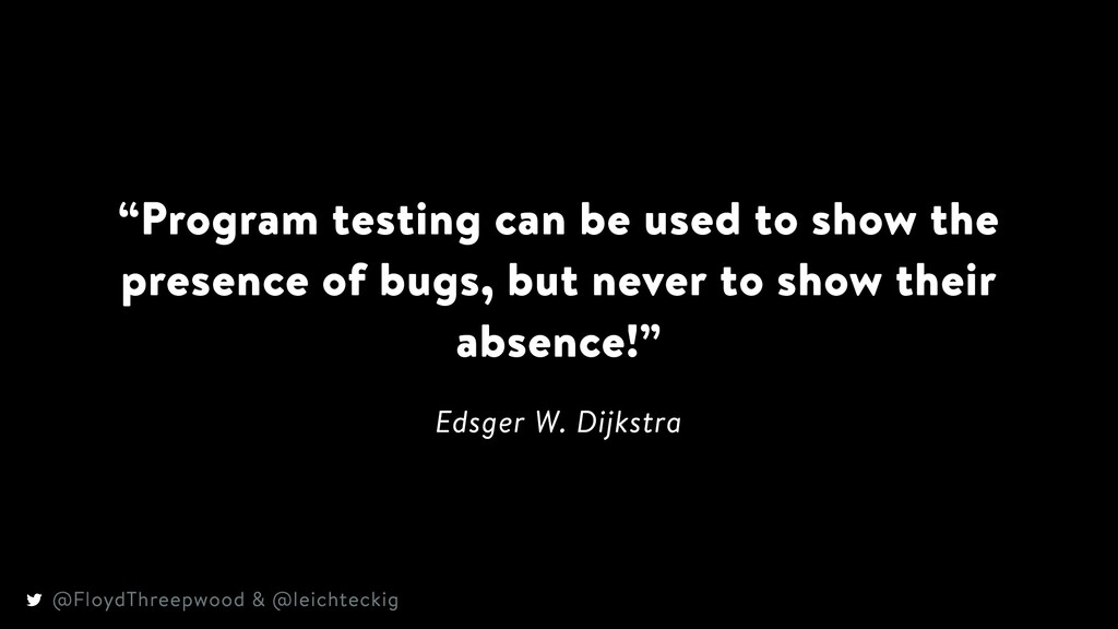 """""""Program testing can be used to show the presen..."""