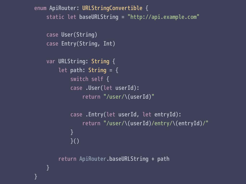 enum ApiRouter: URLStringConvertible { static l...