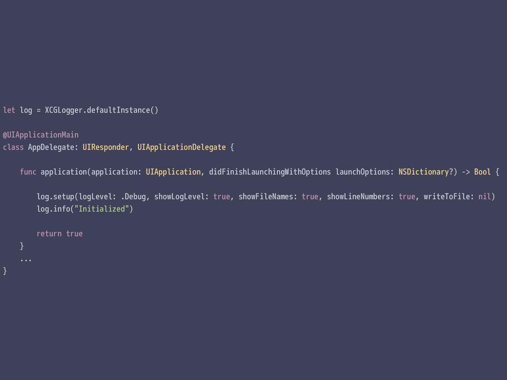let log = XCGLogger.defaultInstance() @UIApplic...