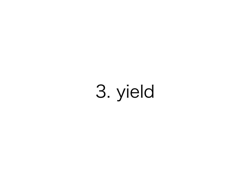 3. yield