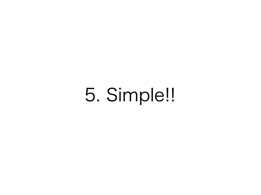 5. Simple!!