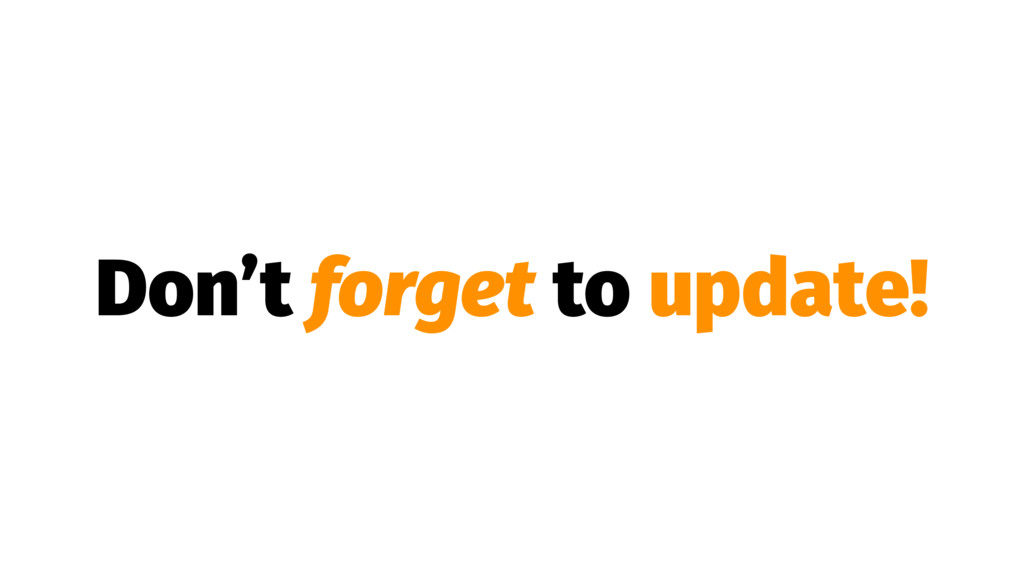 Don't forget to update!
